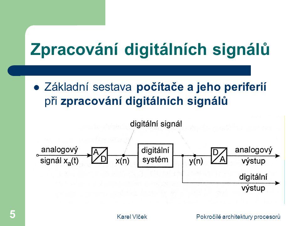 Karel VlčekPokročilé architektury procesorů 5 Zpracování digitálních signálů Základní sestava počítače a jeho periferií při zpracování digitálních signálů