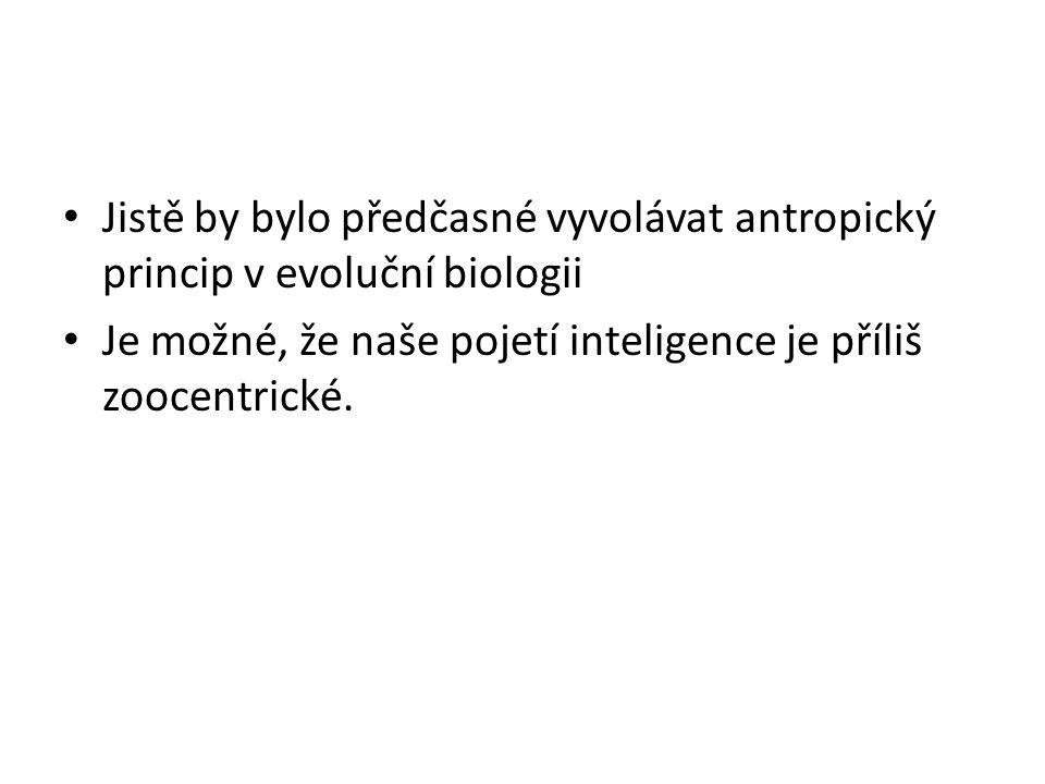 Jistě by bylo předčasné vyvolávat antropický princip v evoluční biologii Je možné, že naše pojetí inteligence je příliš zoocentrické.