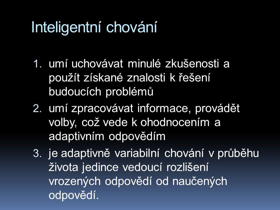 Inteligentní chování 1. umí uchovávat minulé zkušenosti a použít získané znalosti k řešení budoucích problémů 2. umí zpracovávat informace, provádět v