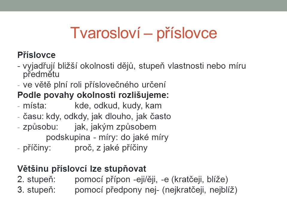 Tvarosloví - příslovečné spřežky Příslovečné spřežky Vznikly spojením předložky s jiným slovním druhem.
