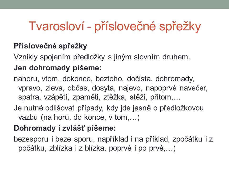 Tvarosloví – předložky Předložky - vyjadřují ve větě vztah podstatných aj.