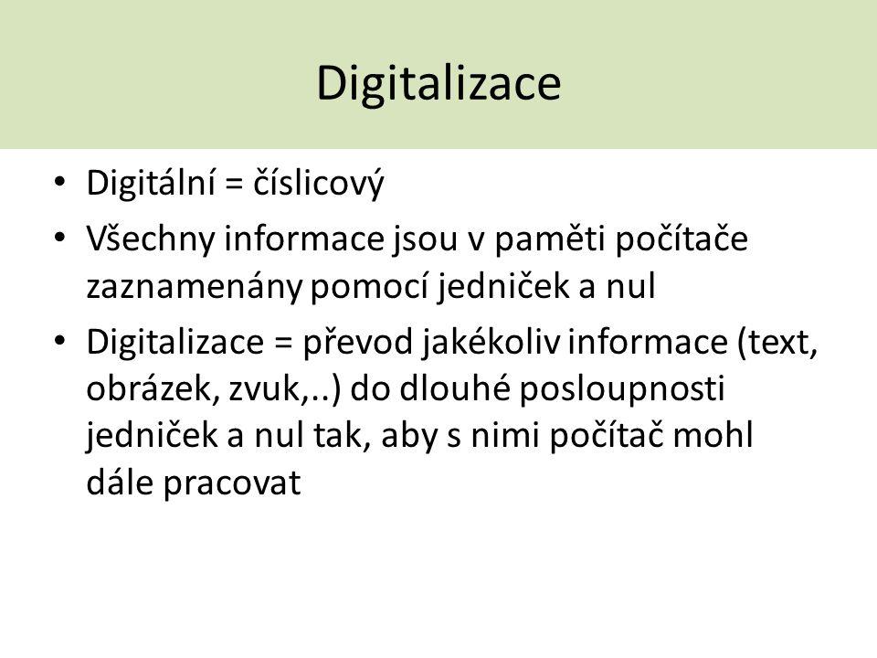 Digitalizace Digitální = číslicový Všechny informace jsou v paměti počítače zaznamenány pomocí jedniček a nul Digitalizace = převod jakékoliv informac