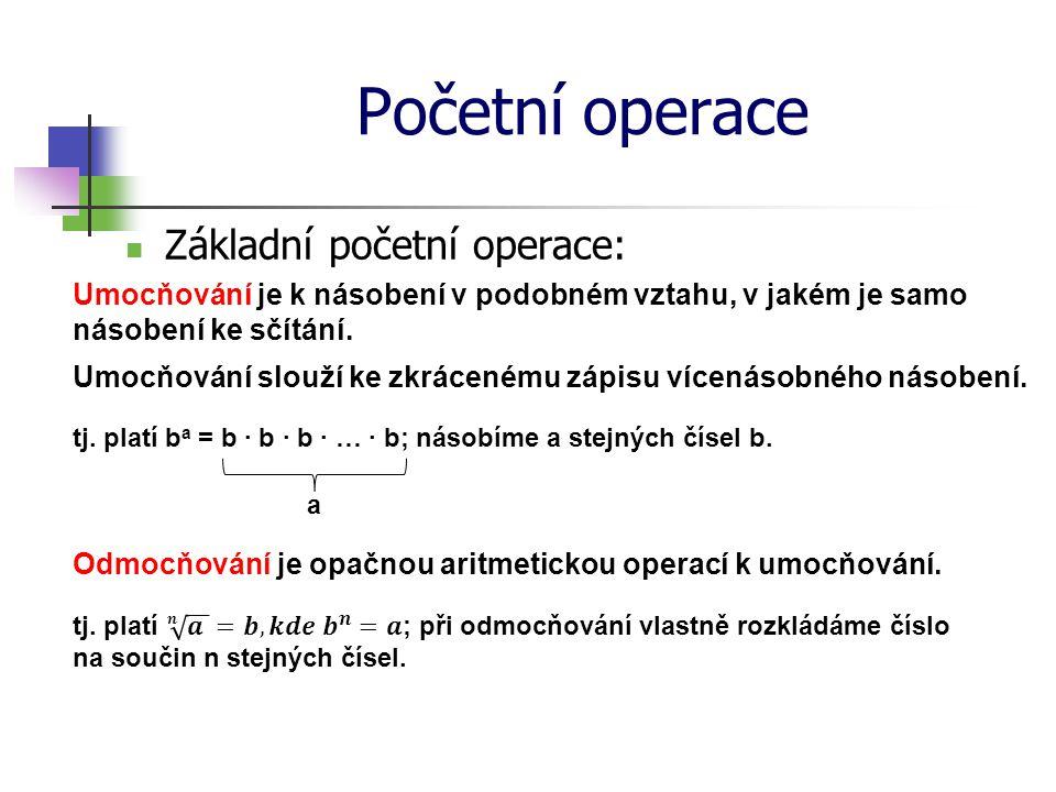 Početní operace Základní početní operace: Umocňování je k násobení v podobném vztahu, v jakém je samo násobení ke sčítání. Umocňování slouží ke zkráce