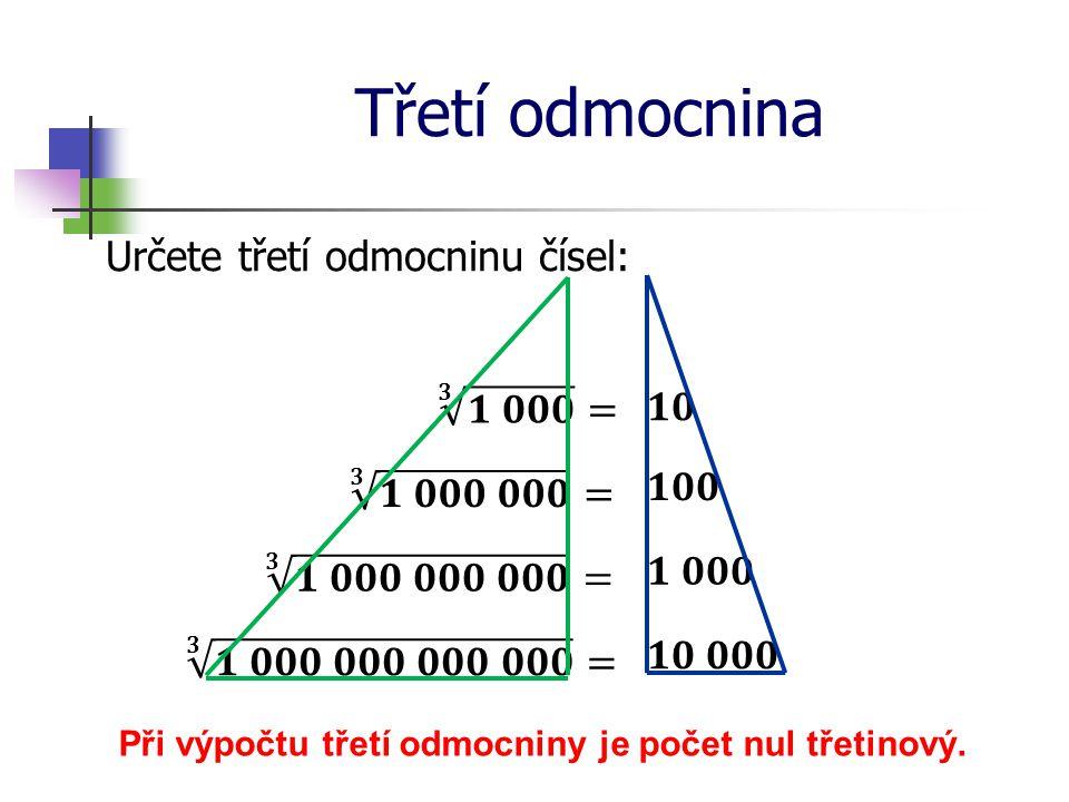 Třetí odmocnina Určete třetí odmocninu čísel: Při výpočtu třetí odmocniny je počet nul třetinový.