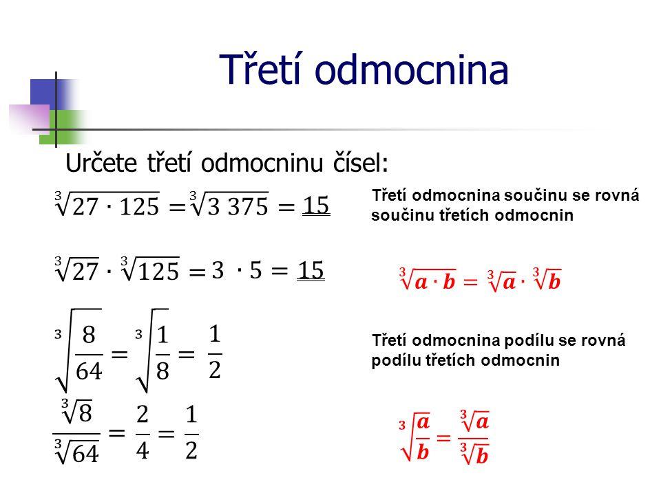 Třetí odmocnina Určete třetí odmocninu čísel: Třetí odmocnina součtu se nerovná součtu třetích odmocnin Třetí odmocnina rozdílu se nerovná rozdílu třetí odmocnin