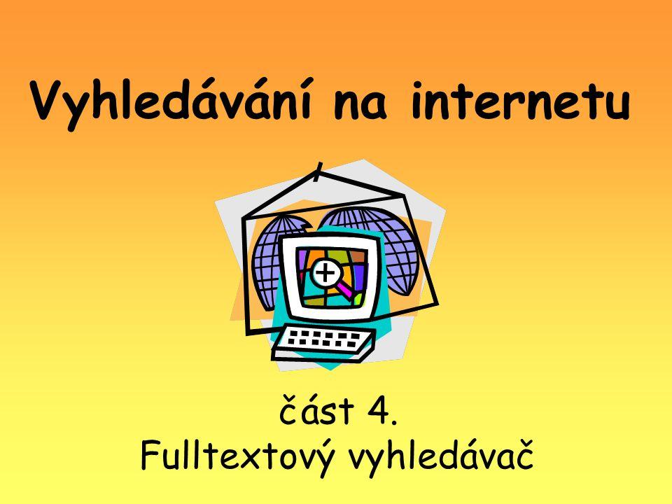 Vyhledávání na internetu část 4. Fulltextový vyhledávač