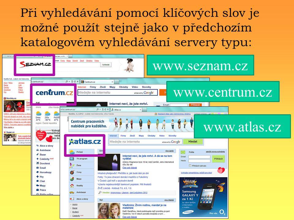 Při vyhledávání pomocí klíčových slov je možné použít stejně jako v předchozím katalogovém vyhledávání servery typu: www.seznam.cz www.centrum.cz www.atlas.cz