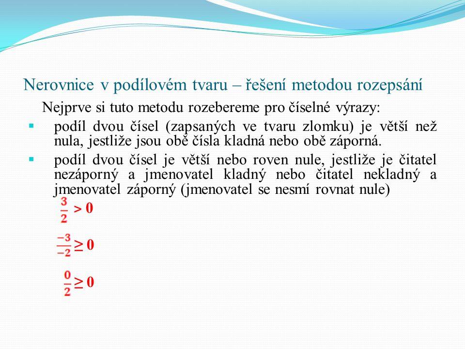 Nerovnice v podílovém tvaru – řešení metodou rozepsání Nejprve si tuto metodu rozebereme pro číselné výrazy:  podíl dvou čísel (zapsaných ve tvaru zl
