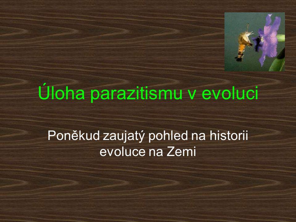 Úloha parazitismu v evoluci Poněkud zaujatý pohled na historii evoluce na Zemi
