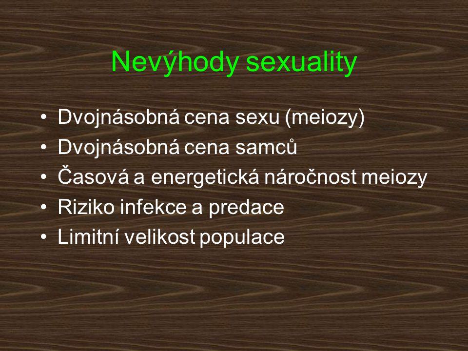 Nevýhody sexuality Dvojnásobná cena sexu (meiozy) Dvojnásobná cena samců Časová a energetická náročnost meiozy Riziko infekce a predace Limitní veliko