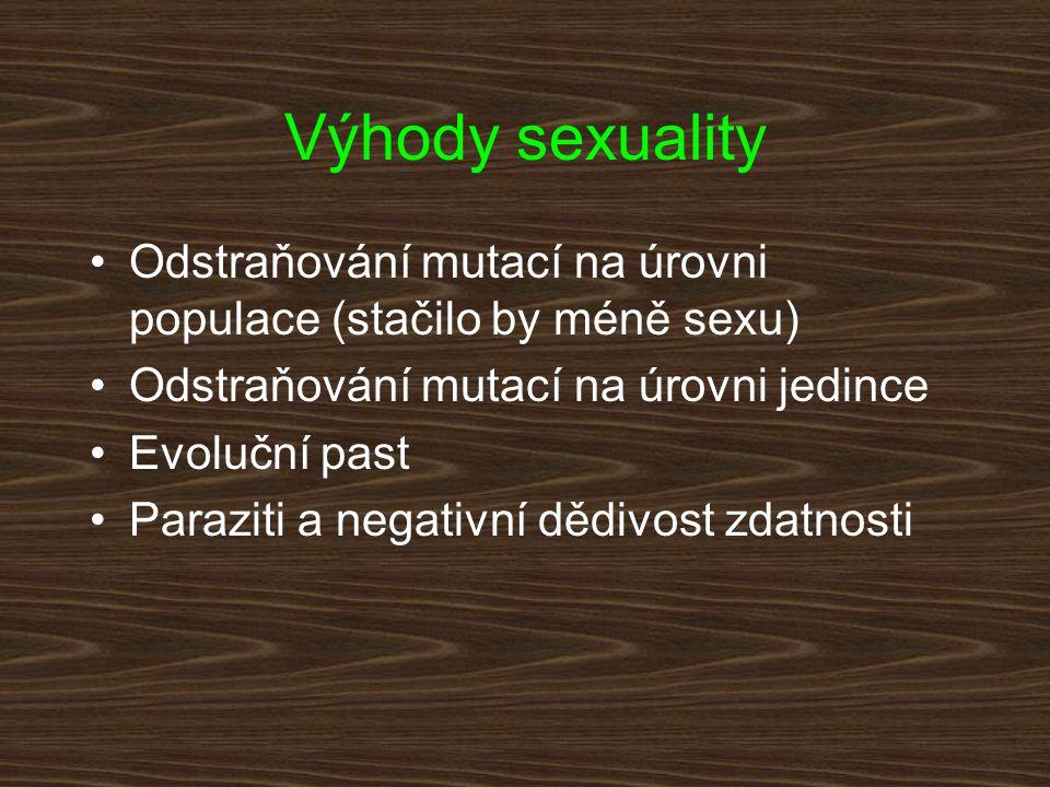 Výhody sexuality Odstraňování mutací na úrovni populace (stačilo by méně sexu) Odstraňování mutací na úrovni jedince Evoluční past Paraziti a negativn