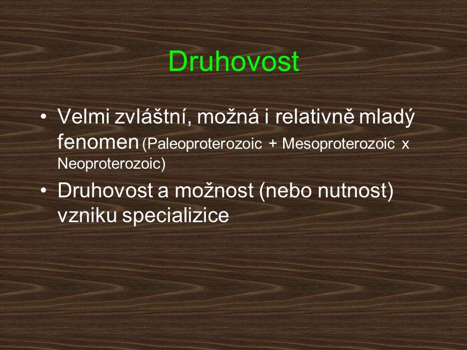 Druhovost Velmi zvláštní, možná i relativně mladý fenomen (Paleoproterozoic + Mesoproterozoic x Neoproterozoic) Druhovost a možnost (nebo nutnost) vzn