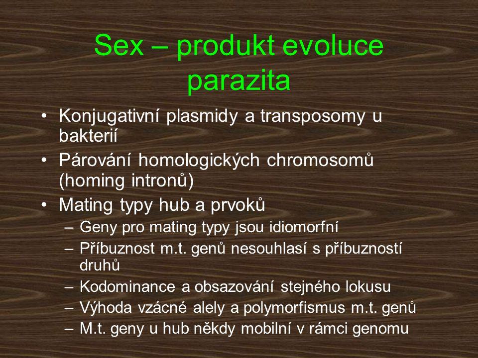 Sex – produkt evoluce parazita Konjugativní plasmidy a transposomy u bakterií Párování homologických chromosomů (homing intronů) Mating typy hub a prv