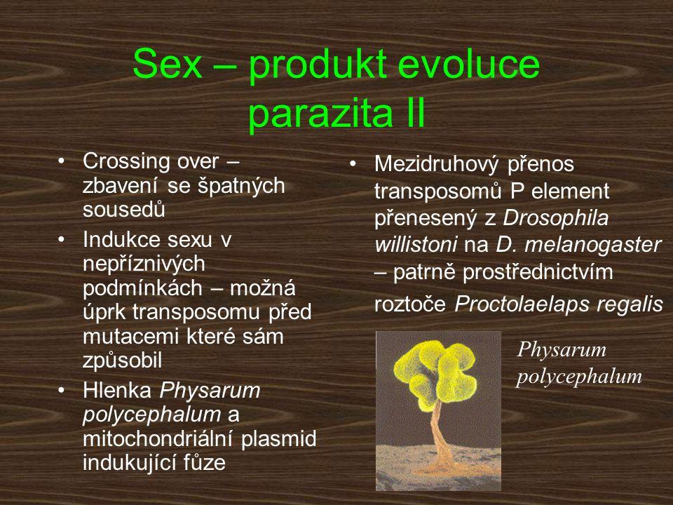 Sex – produkt evoluce parazita II Crossing over – zbavení se špatných sousedů Indukce sexu v nepříznivých podmínkách – možná úprk transposomu před mut