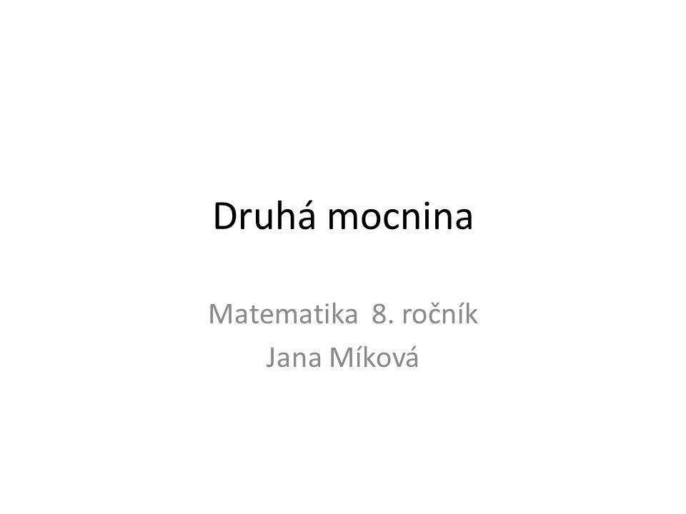 Druhá mocnina Matematika 8. ročník Jana Míková