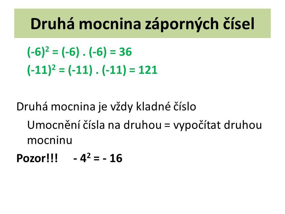 Druhá mocnina záporných čísel (-6) 2 = (-6). (-6) = 36 (-11) 2 = (-11).