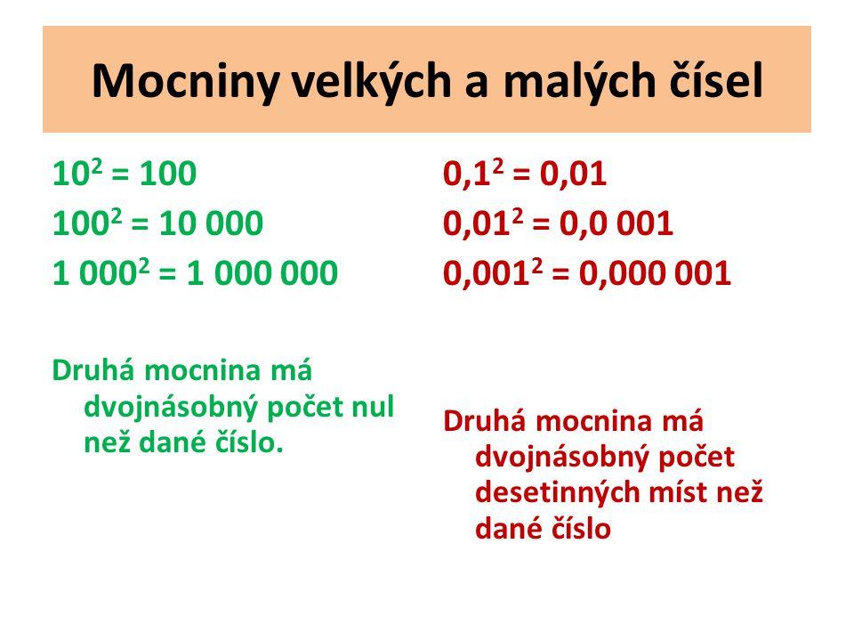 Mocniny velkých a malých čísel 10 2 = 100 100 2 = 10 000 1 000 2 = 1 000 000 Druhá mocnina má dvojnásobný počet nul než dané číslo.