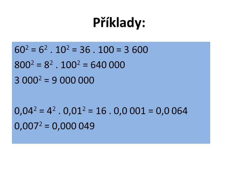 Příklady: 60 2 = 6 2. 10 2 = 36. 100 = 3 600 800 2 = 8 2.