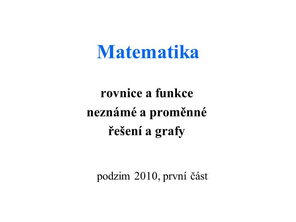 Matematika rovnice a funkce neznámé a proměnné řešení a grafy podzim 2010, první část