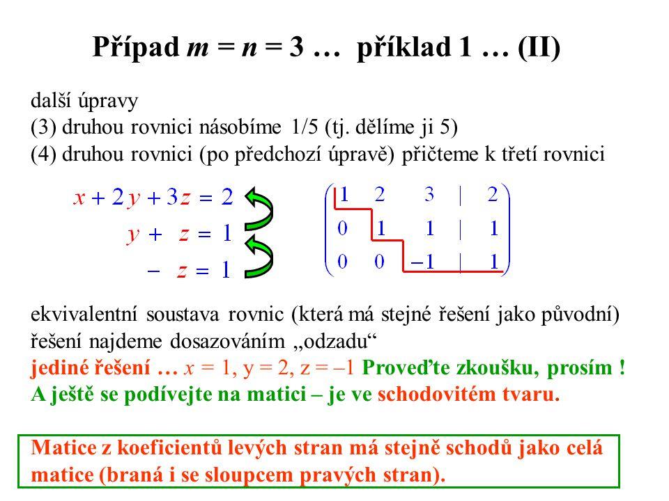 Případ m = n = 3 … příklad 1 … (II) další úpravy (3) druhou rovnici násobíme 1/5 (tj. dělíme ji 5) (4) druhou rovnici (po předchozí úpravě) přičteme k