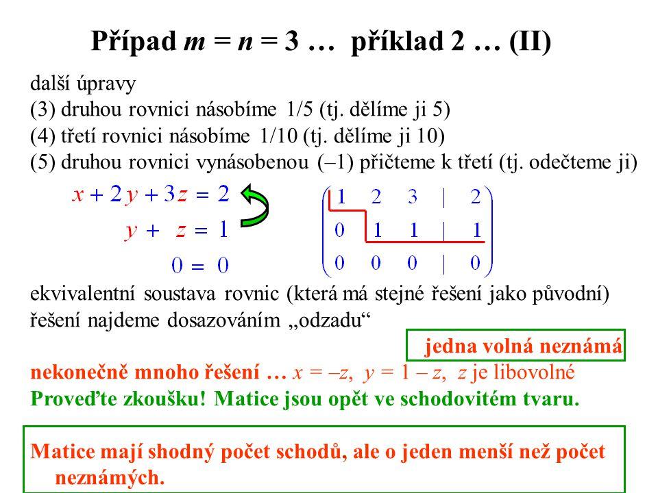 Případ m = n = 3 … příklad 2 … (II) další úpravy (3) druhou rovnici násobíme 1/5 (tj. dělíme ji 5) (4) třetí rovnici násobíme 1/10 (tj. dělíme ji 10)