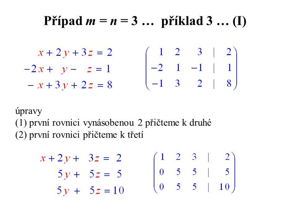 Případ m = n = 3 … příklad 3 … (I) úpravy (1) první rovnici vynásobenou 2 přičteme k druhé (2) první rovnici přičteme k třetí