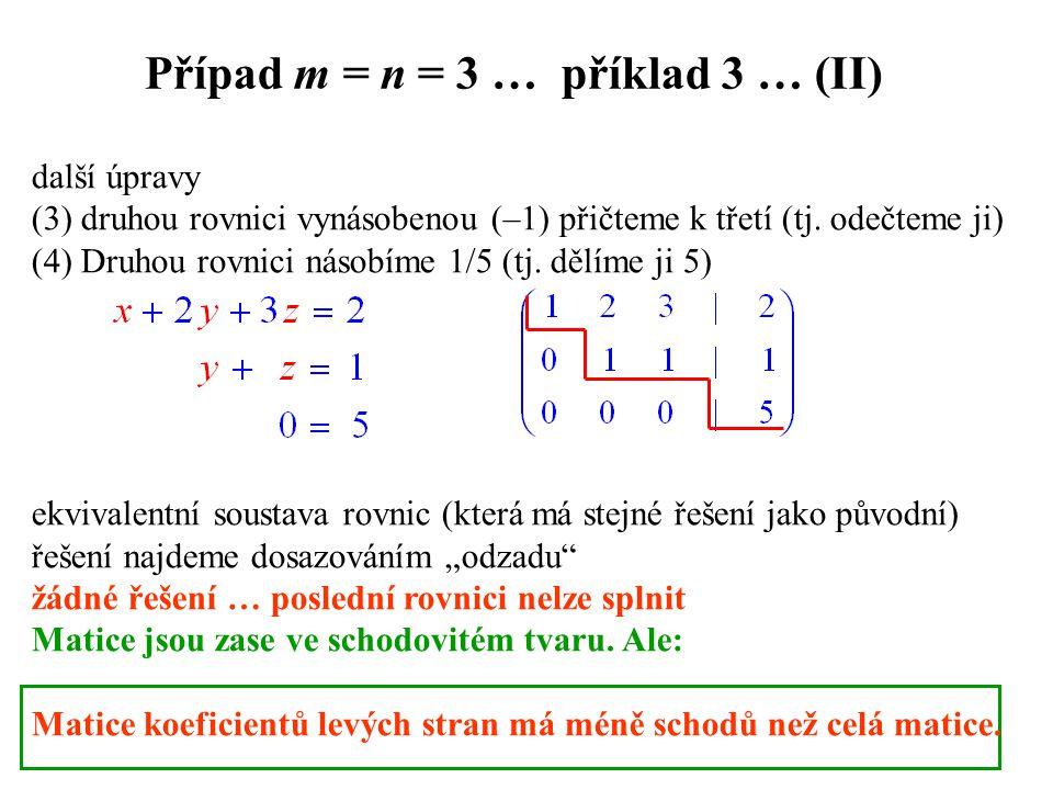 Případ m = n = 3 … příklad 3 … (II) další úpravy (3) druhou rovnici vynásobenou (–1) přičteme k třetí (tj. odečteme ji) (4) Druhou rovnici násobíme 1/