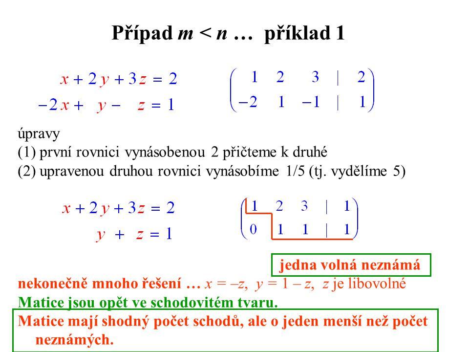 Případ m < n … příklad 1 úpravy (1) první rovnici vynásobenou 2 přičteme k druhé (2) upravenou druhou rovnici vynásobíme 1/5 (tj. vydělíme 5) jedna vo