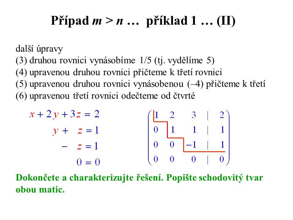 Případ m > n … příklad 1 … (II) další úpravy (3) druhou rovnici vynásobíme 1/5 (tj. vydělíme 5) (4) upravenou druhou rovnici přičteme k třetí rovnici