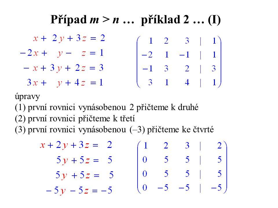 Případ m > n … příklad 2 … (I) úpravy (1) první rovnici vynásobenou 2 přičteme k druhé (2) první rovnici přičteme k třetí (3) první rovnici vynásobeno