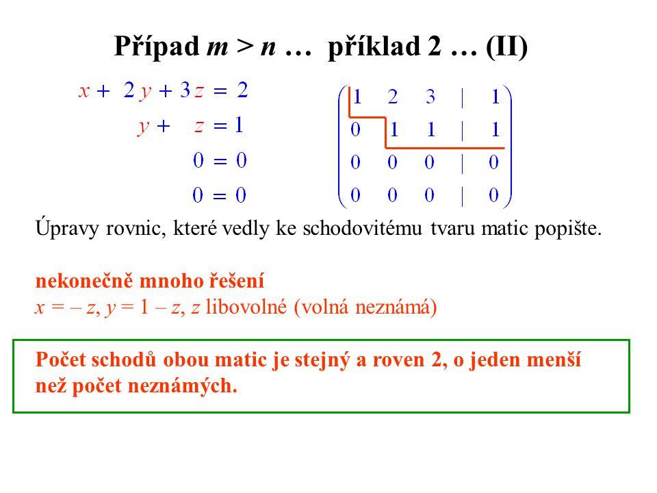 Případ m > n … příklad 2 … (II) Úpravy rovnic, které vedly ke schodovitému tvaru matic popište. nekonečně mnoho řešení x = – z, y = 1 – z, z libovolné