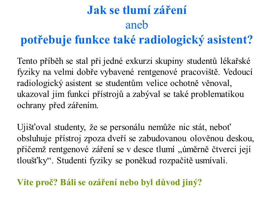 Jak se tlumí záření aneb potřebuje funkce také radiologický asistent? Tento příběh se stal při jedné exkurzi skupiny studentů lékařské fyziky na velmi