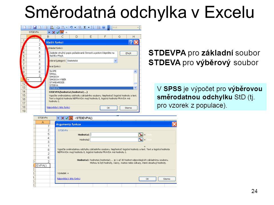 24 Směrodatná odchylka v Excelu STDEVPA pro základní soubor STDEVA pro výběrový soubor V SPSS je výpočet pro výběrovou směrodatnou odchylku StD (tj. p