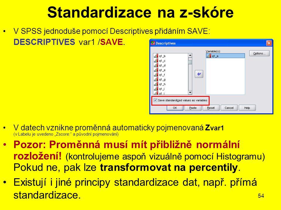 54 V SPSS jednoduše pomocí Descriptives přidáním SAVE: DESCRIPTIVES var1 /SAVE. V datech vznikne proměnná automaticky pojmenovaná Z var1 (v Labelu je