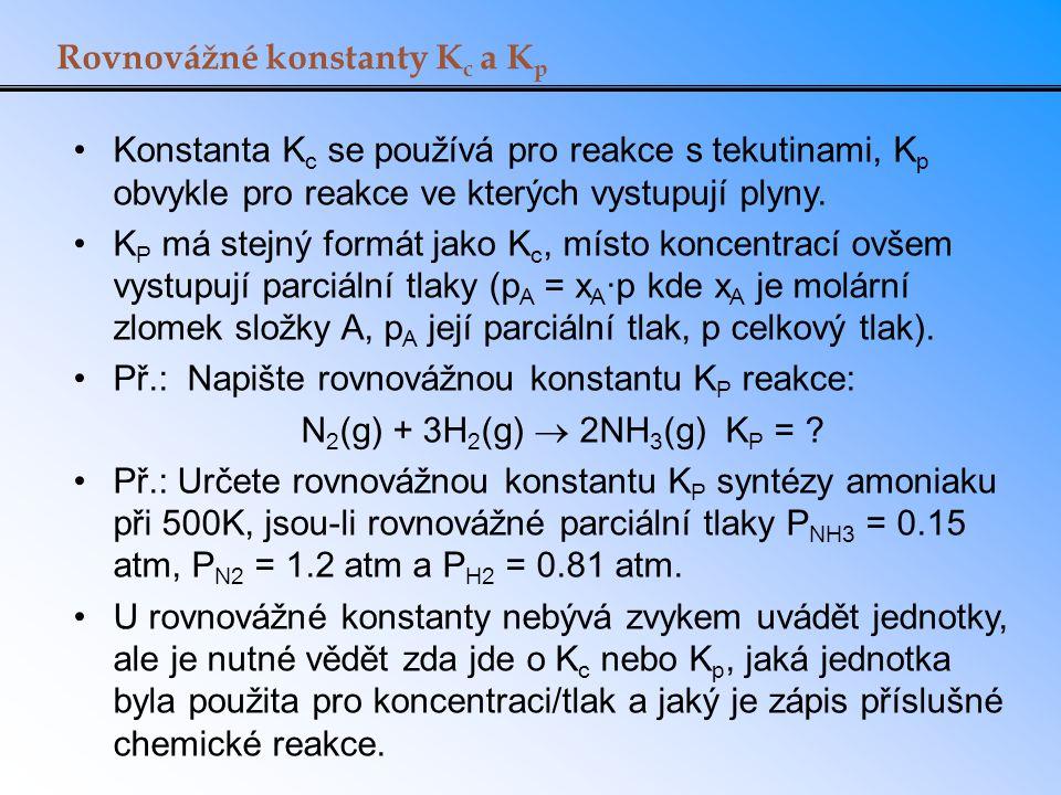 Rovnovážné konstanty K c a K p Konstanta K c se používá pro reakce s tekutinami, K p obvykle pro reakce ve kterých vystupují plyny. K P má stejný form
