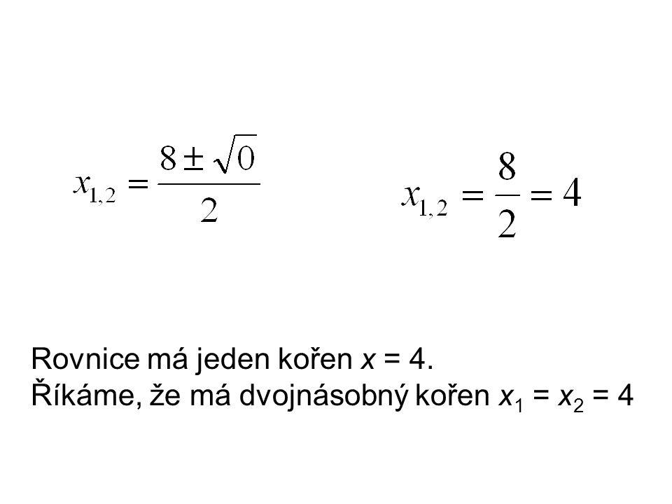 Rovnice má jeden kořen x = 4. Říkáme, že má dvojnásobný kořen x 1 = x 2 = 4
