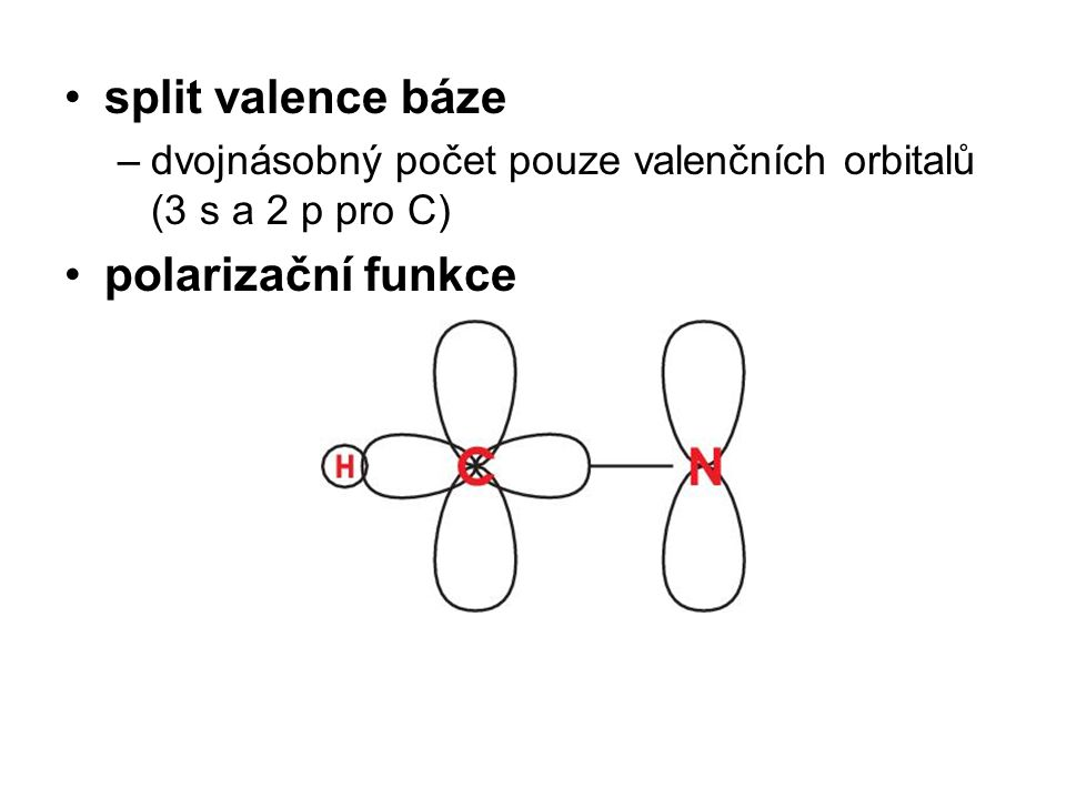 split valence báze –dvojnásobný počet pouze valenčních orbitalů (3 s a 2 p pro C) polarizační funkce