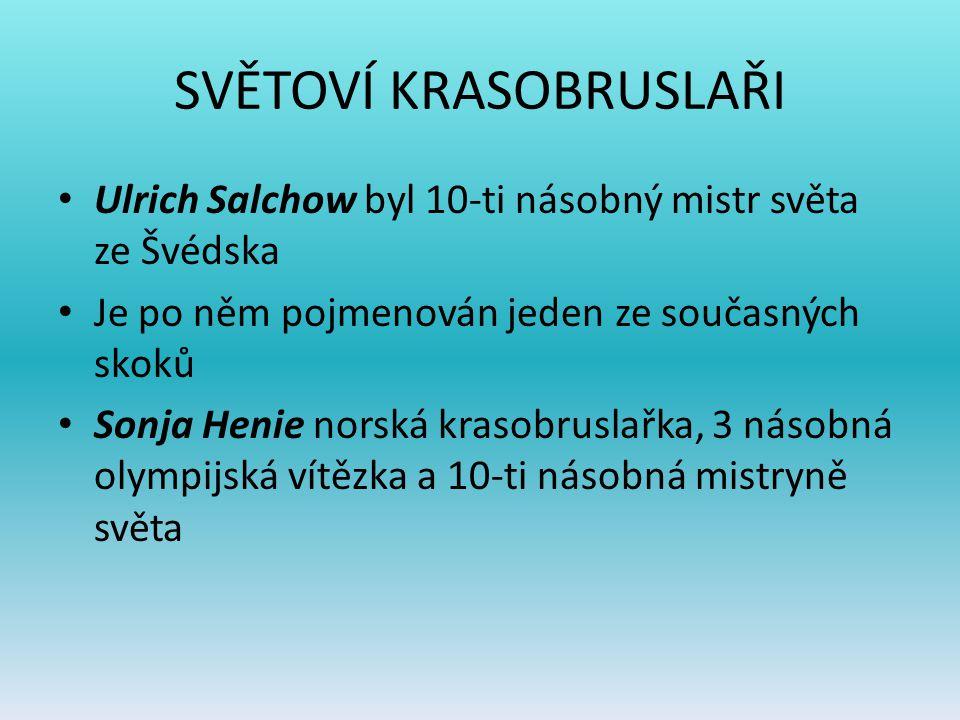 SVĚTOVÍ KRASOBRUSLAŘI Ulrich Salchow byl 10-ti násobný mistr světa ze Švédska Je po něm pojmenován jeden ze současných skoků Sonja Henie norská krasob