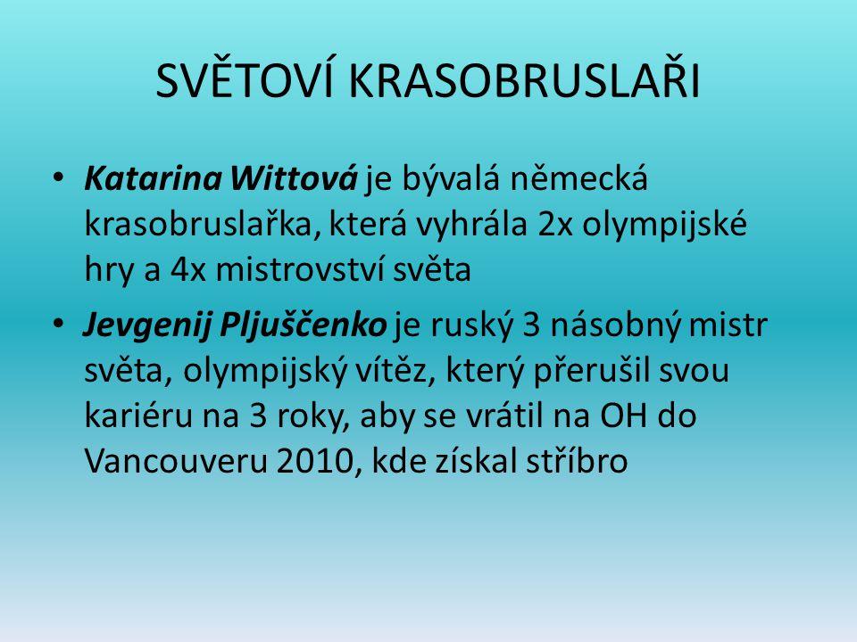 SVĚTOVÍ KRASOBRUSLAŘI Katarina Wittová je bývalá německá krasobruslařka, která vyhrála 2x olympijské hry a 4x mistrovství světa Jevgenij Pljuščenko je