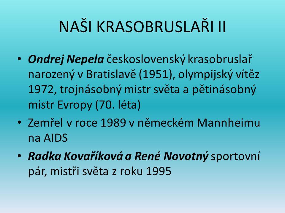 NAŠI KRASOBRUSLAŘI II Ondrej Nepela československý krasobruslař narozený v Bratislavě (1951), olympijský vítěz 1972, trojnásobný mistr světa a pětinás