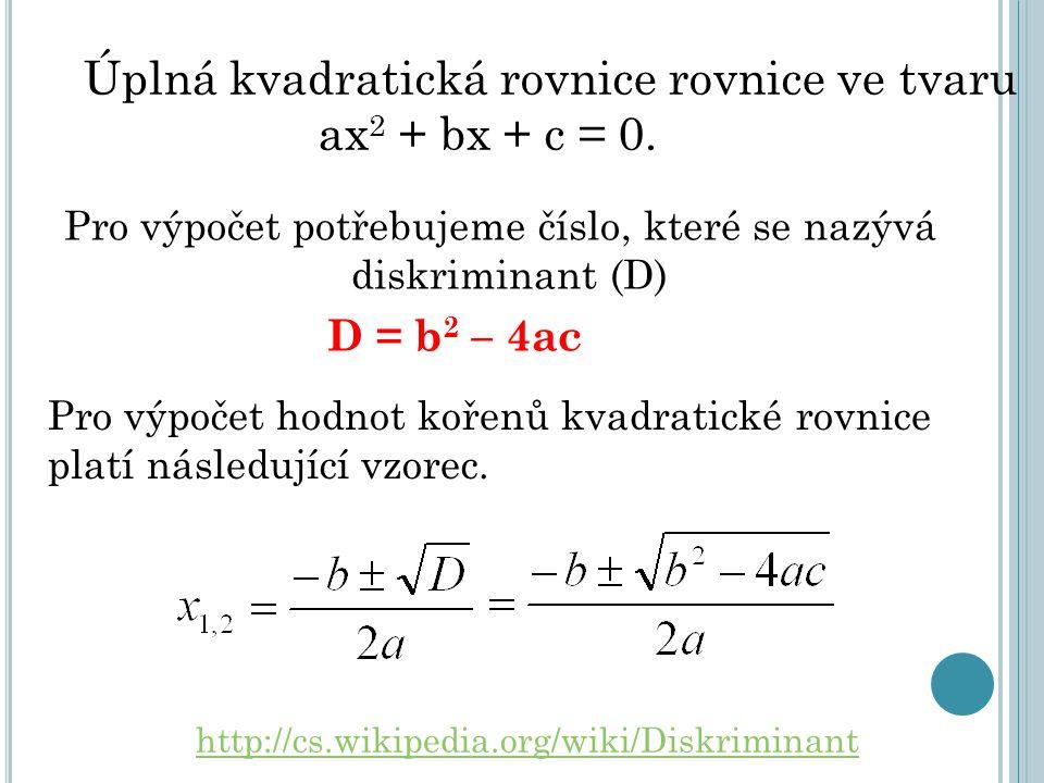 D = b 2 – 4ac Pro výpočet hodnot kořenů kvadratické rovnice platí následující vzorec. Úplná kvadratická rovnice rovnice ve tvaru ax 2 + bx + c = 0. Pr