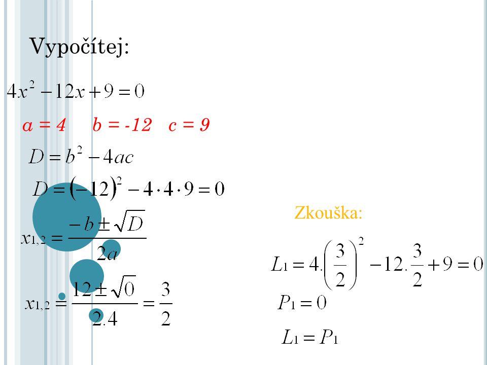 Vypočítej: Zkouška: a = 4 b = -12c = 9
