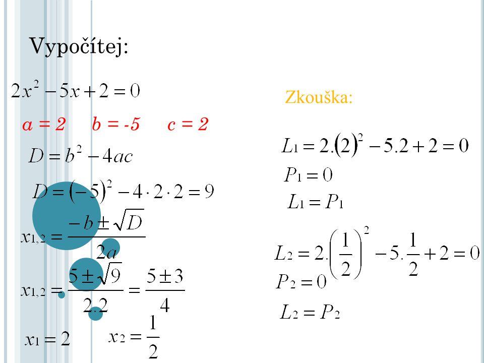 Vypočítej: Zkouška: a = 2 b = -5c = 2
