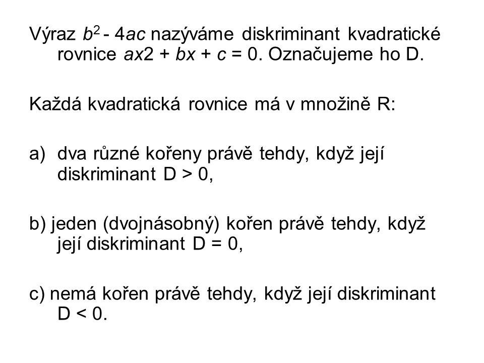 Výraz b 2 - 4ac nazýváme diskriminant kvadratické rovnice ax2 + bx + c = 0.