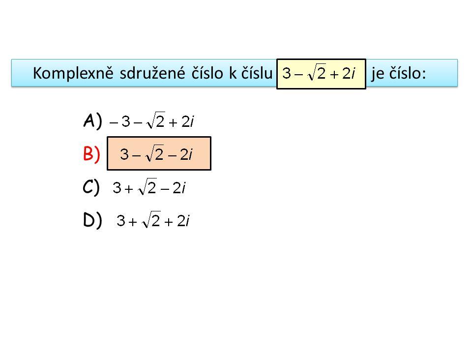 Je-li, komplexní číslo se nazývá: A) imaginární číslo B) komplexní jednotka C) absolutní hodnota D) goniometrické vyjádření C