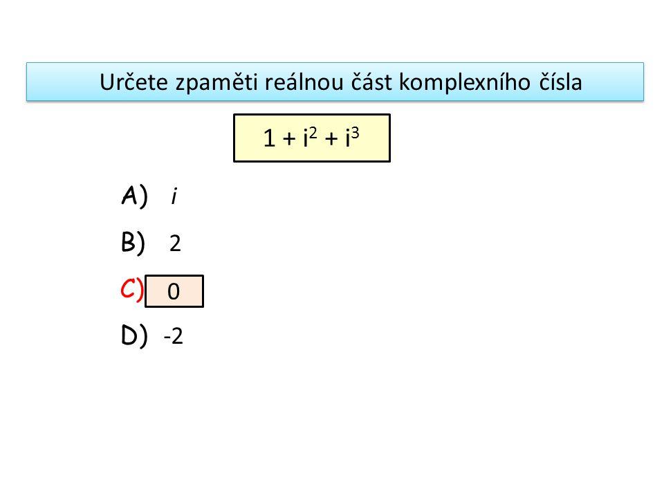 Kořeny kvadratické rovnice v C, je-li D  0, jsou (je): A) komplexně sdružená čísla B) reálná čísla C) dvojnásobný kořen D) všechna reálná čísla R