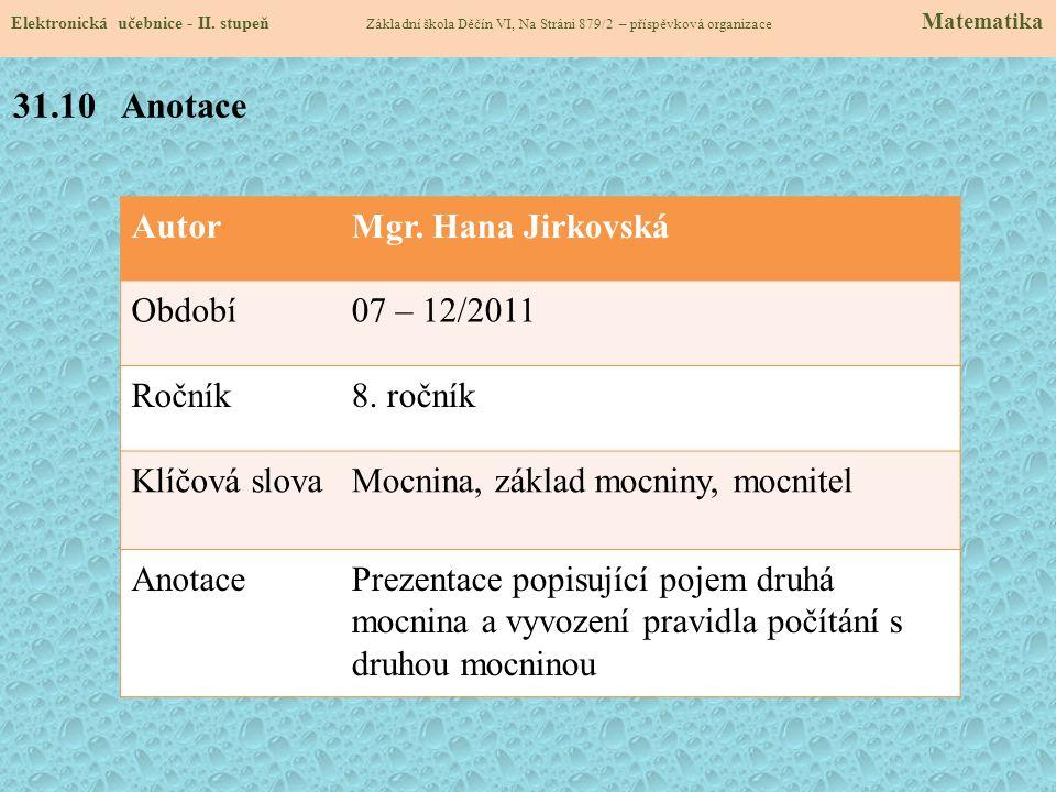 AutorMgr. Hana Jirkovská Období07 – 12/2011 Ročník8. ročník Klíčová slovaMocnina, základ mocniny, mocnitel AnotacePrezentace popisující pojem druhá mo