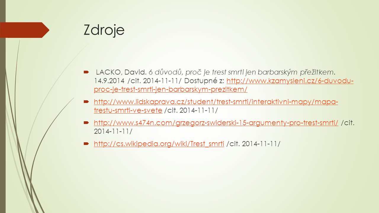 Zdroje  LACKO, David. 6 důvodů, proč je trest smrti jen barbarským přežitkem. 14.9.2014 /cit. 2014-11-11/ Dostupné z: http://www.kzamysleni.cz/6-duvo