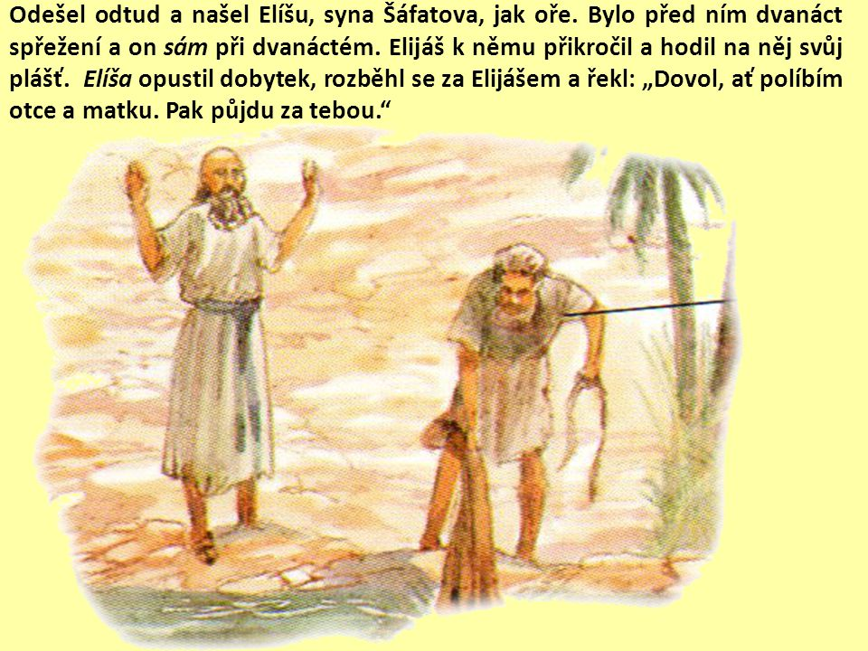 Odešel odtud a našel Elíšu, syna Šáfatova, jak oře.