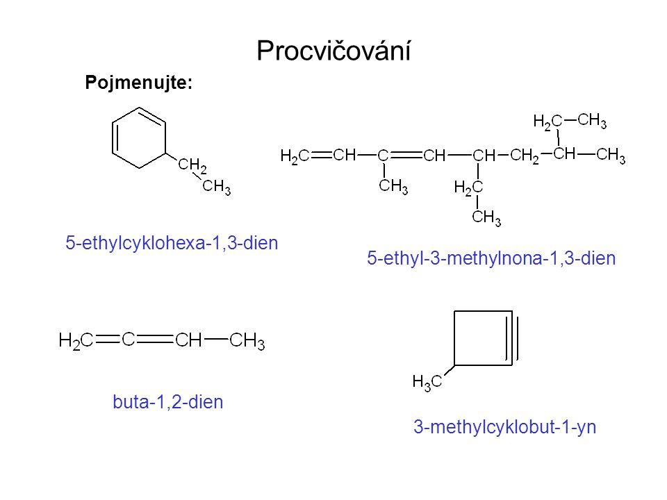 Procvičování Pojmenujte: 5-ethylcyklohexa-1,3-dien 5-ethyl-3-methylnona-1,3-dien buta-1,2-dien 3-methylcyklobut-1-yn